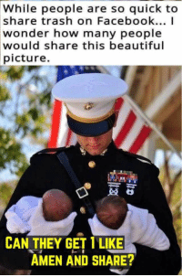 Beautiful, Facebook, and Trash: While people are so quick to  share  trash on Facebook... I  how many people  wonder  would share this beautiful  picture.  CAN THEY GET 1 LIKE  AMEN AND SHARE?
