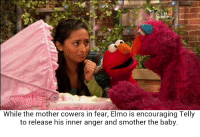 """""""Good! Use your aggressive feelings, boy. Let the hate flow through you!"""": While the mother cowers in fear, Elmo is encouraging Telly  to release his inner anger and smother the baby. """"Good! Use your aggressive feelings, boy. Let the hate flow through you!"""""""