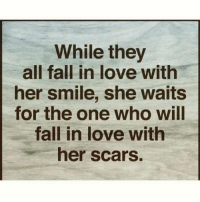 💯: While they  all fall in love with  her smile, she waits  for the one who will  fall in love with  her scars. 💯