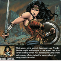 Rate Wonder Woman from 1 to 10 ________________________________________________________ Firestorm GreenLantern WonderWoman JusticeLeague DC Superman Batman Supergirl DCEU Joker Flash Cyborg DarthVader Aquaman Robin MartianManhunter Deadpool Like Spiderman Rebirth DCRebirth Like4Like Facts Comics BvS StarWars Marvel CW Disney DCComics: While under mind control, Superman said Wonder  Woman might be his equal in raw power, this mind  controlled Superman was actually still very smart  and capable of deceiving the league about his  being mind controlled.  COMIC SOURCE Rate Wonder Woman from 1 to 10 ________________________________________________________ Firestorm GreenLantern WonderWoman JusticeLeague DC Superman Batman Supergirl DCEU Joker Flash Cyborg DarthVader Aquaman Robin MartianManhunter Deadpool Like Spiderman Rebirth DCRebirth Like4Like Facts Comics BvS StarWars Marvel CW Disney DCComics