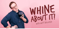 COMING TOMORROW ON WINE WEDNESDAY: a new weekly video series where I get drunk at my desk and complain about stuff.: WHINE  WITH MATT BELLASSAI COMING TOMORROW ON WINE WEDNESDAY: a new weekly video series where I get drunk at my desk and complain about stuff.