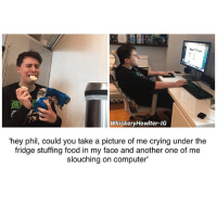 i love how dan put down all genders for his preferences but that doesn't mean we should try to label him, let him be thanks :): WhiskeryHowlter-IG  hey phil, could you take a picture of me crying under the  fridge stuffing food in my face and another one of me  slouching on computer' i love how dan put down all genders for his preferences but that doesn't mean we should try to label him, let him be thanks :)