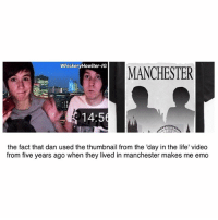 thanks for all the nice comments on my last post, i had a great birthday:): WhiskeryHowlter-IG  MANCHESTER  14:5  the fact that dan used the thumbnail from the day in the life' video  from five years ago when they lived in manchester makes me emo thanks for all the nice comments on my last post, i had a great birthday:)