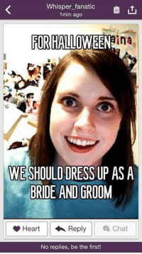 Memes, 🤖, and Links: Whisper fanatic  1min ago  FOR HALLOWEEN  ina  WESHOULDDRESS UP AS A  BRIDE AND GROOM  Heart Reply Chat  No replies, be the first! Download the Whisper app and post your secrets, it's all anonymous!  Link to download http://bit.ly/1tpaHbo