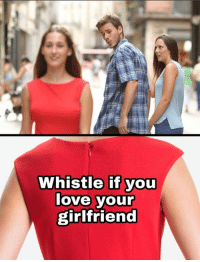 Love, Memes, and Reddit: Whistle if you  love your  girlfriend  IS surrealmemes:  [Src]