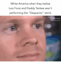 "America, Grammys, and White: White America when they realize  Luis Fonsi and Daddy Yankee aren't  performing the ""Despacito"" remix  @betches  betches.com This is unjust grammys"