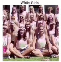 Girls, Memes, and Video: White Girls... How y'all probably feel watching that last video 😩😩😩😩😩 whitepeoplewhitepeopling Wednesday 😂😩
