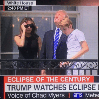 Trump 😩😂 https://t.co/32Vkhb7MEH: White House  2:43 PMET  ECLIPSE OF THE CENTURY  TRUMP WATCHES ECLIPSE  Voice of Chad Myers | ams Mete Trump 😩😂 https://t.co/32Vkhb7MEH