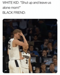 "😂😂😂😂😂😂: WHITE KID: ""Shut up and leave us  alone mom!""  BLACK FRIEND:  PURDU  GIF 😂😂😂😂😂😂"