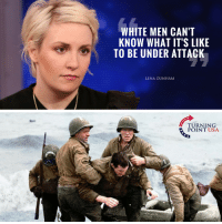 Memes, White, and 🤖: WHITE MEN CAN'T  KNOW WHAT IT'S LIKE  TO BE UNDER ATTACK  LENA DUNHAM  TURNING  POINT USA Are You KIDDING Me?! 🤦♀️🤦♀️🤦♀️