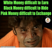 Pink, Indianpeoplefacebook, and Hide: White Money difficult to Earn  Black Money difficult to Hide  Pink Money difficult to Exchange  LA GHING  laughing colours.com