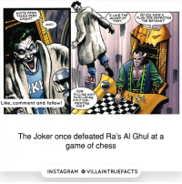 "Memes, Chess, and Rams: WHITE PAWN  I LIKE THE  DO YOU HAVE A  TAKES PARK  PLAN FOR DEFEATING  SOUND OF  KNIGHT.  THAT,  THE BATMAN?  ooh!  FOR  KILLING HIM?  HUMILIATING  HIM? TOR  Like, comment and follow!  MENTING  HIM?  The Joker once defeated Ra's Al Ghul at a  game of chess  IN STAG RAM O VILLAINTRUEFACTS Comment ""JOKER"" letter by letter without getting inturrepted 😬 thejoker dccomics villain geek"