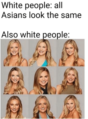 All around me are familiar faces by Noameme MORE MEMES: White people: all  Asians look the same  Also white people All around me are familiar faces by Noameme MORE MEMES