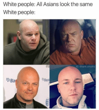 same: White people: All Asians look the same  White people:  IG: @tank sinatra  Back  Bla