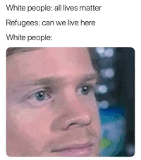 😂😂😂😂😂💀: White people: all lives matter  Refugees: can we live here  White people: 😂😂😂😂😂💀