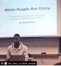 School Project Repost @the_diary_of_black_people with @repostapp blackfacts blackpeoplebelike: White People Are Crazy.  A Theoretical Analysis of R  tu the diary of black people School Project Repost @the_diary_of_black_people with @repostapp blackfacts blackpeoplebelike