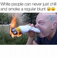 Pass the minion blunt Follow (@mememang) for more: White people can never just chill  and smoke a regular blunt  IG: @MemeMang Pass the minion blunt Follow (@mememang) for more