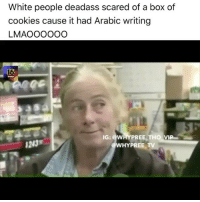 Cookies, God, and Life: White people deadass scared of a box of  cookies cause it had Arabic writing  LMA OOOOOO  IG:  @WAY PREE THO VI  WHYPREE TV Life is like a box of cookies u never know what ur gonna... BOOOOM!! 💥💥💥💥 😭😭😭😭 outsiders better stay away from isolated populations in 'developed nations' or God knows what might happen to you 😩😩 LegitTravelWarning SHOOKOnes . . - - 🚨FOLLOW: @whypree_tho_vip & @whypree_tv ⚠️ for more 🆘🔥‼️