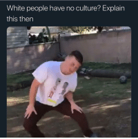 Funny, White People, and White: White people have no culture? Explain  this then These niggas like the white version of Kevin Edwards and Brache Hayes, only a few would understand @larnite • ➫➫➫ Follow @Staggering for more funny posts daily!