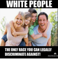 You know it's true 😜 . . . maga trump trumptrain presidenttrump usa conservative republican collegerepublicans republicanparty ivankatrump liberal gop democrat liberallogic makeamericagreatagain feminism prolife prochoice guns gunrights: WHITE PEOPLE  THE ONLY RACE YOU CAN LEGALLY  DISCRIMINATE AGAINST!  POLITICAL IN You know it's true 😜 . . . maga trump trumptrain presidenttrump usa conservative republican collegerepublicans republicanparty ivankatrump liberal gop democrat liberallogic makeamericagreatagain feminism prolife prochoice guns gunrights