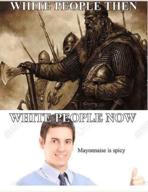 Memes, White People, and Evolution: WHITE PEOPLE THEN  WBITE PE  OPLE NOW  Mayonnaise is spicy The peak of human evolution via /r/memes https://ift.tt/2zAtGg6