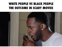 Have you seen this?! 😧 go check it out 😂: WHITE PEOPLE VS BLACK PEOPLE  THE OUTCOME IN SCARY MOVIES Have you seen this?! 😧 go check it out 😂