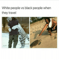 Memes, White People, and Black: White people vs black people when  they travel Hahahaha (follow me @spray )