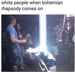 Dank, Meme, and Memes: white people when bohemian  rhapsody come  s on Is this the real meme? by DragonSlayer271 MORE MEMES