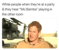 """Chief Keef, Memes, and Party: White people when they're at a party  & they hear """"Mo Bamba"""" playing in  the other room  0:13 I prefer I don't like by Chief keef"""
