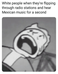 Music, Radio, and White People: White people when theyre flipping  through radio stations and hear  Mexican music for a second Shout out to La Ley in Raleigh NC