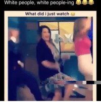 Funny, White People, and Watch: White people, white people-ing  What did i iust watch They hit that jawn