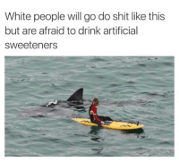 <p>do you even know what they put in splenda? (via /r/BlackPeopleTwitter)</p>: White people will go do shit like this  but are afraid to drink artificial  sweeteners <p>do you even know what they put in splenda? (via /r/BlackPeopleTwitter)</p>