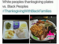 "Thanksgiving, Thanksgiving With Black Families, and Black: White peoples thanksgiving plates  vs. Black Peoples  #ThanksgivingWithBlackFamilies  redhot <p><strong>Which is your plate?</strong></p><p><a href=""http://www.ghettoredhot.com/black-vs-white-thanksgiving/"">http://www.ghettoredhot.com/black-vs-white-thanksgiving/</a></p>"