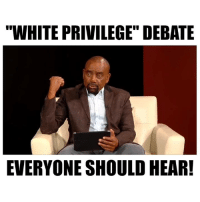 "White, White Privilege, and Debate: WHITE PRIVILEGE"" DEBATE  EVERYONE SHOULD HEAR!"