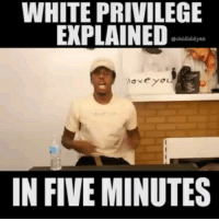 White Privilege for Dummies. Follow @oldchapcharity for more knowledge.: WHITE PRIVILEGE  EXPLAINED  @chididdy26  ove you  IN FIVE MINUTES White Privilege for Dummies. Follow @oldchapcharity for more knowledge.