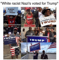 "Memes, 🤖, and Chin: ""White racist Nazi's voted for Trump""  BLACKS  FOR  TRUMP  CHIN'  the silent majority  TRUMP  @brunetteandpolitical  MAKE  MAKE AMERICA GREATAGAIN!  TRUMP  TRUMP Sureeeeee."
