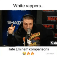 Eminem, Memes, and White: White rappers..  UNIVER  SHAD  WAYS  SHA  Hate Eminem comparisons Caption 🔥🔥 or 🚮🚮 @tokenhiphop