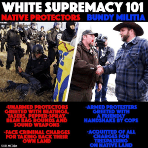 """leftist-daily-reminders:  Those on the left represent a threat to capitalist hegemony, whereas those on the right do not – in the above picture and on the political spectrum. You see the same disparity regarding the number of (and responses from) cops between the Occupy movement/Black Lives Matter and the Tea Party bullshit; one set of movements is challenging a dominant paradigm that the system is built around (white supremacist capitalism), while the other is pushing for further entrenchment into said paradigm. The Tea Party challenges nothing (""""don't tread on [the capitalist bosses]""""); Occupy and BLM hint at a resurgence of leftist movements, and the establishment (yes, the capitalists and the state) doesn't like that.: WHITE SUPREMACY 101  BUNDY MILITIA  NATIVE PROTECTORS  -UNARMED PROTECTORS  GREETED WITH BEATINGS,  TASERS, PEPPER-SPRAY,  BEAN BAG ROUNDS AND  SOUND WEAPONS  ARMED PROTESTERS  GREETED WITH  A FRIENDLY  HANDSHAKE BY COPS  -FACE CRIMINAL CHARGES  FOR TAKING BACK THEIR  OWN LAND  ACQUITTED OF ALL  CHARGES FOR  TRESPASSING  ON NATIVE LAND  SUB.MEDIA leftist-daily-reminders:  Those on the left represent a threat to capitalist hegemony, whereas those on the right do not – in the above picture and on the political spectrum. You see the same disparity regarding the number of (and responses from) cops between the Occupy movement/Black Lives Matter and the Tea Party bullshit; one set of movements is challenging a dominant paradigm that the system is built around (white supremacist capitalism), while the other is pushing for further entrenchment into said paradigm. The Tea Party challenges nothing (""""don't tread on [the capitalist bosses]""""); Occupy and BLM hint at a resurgence of leftist movements, and the establishment (yes, the capitalists and the state) doesn't like that."""