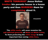 Memes And Jesse WHITE TERRORIST Holton Trashes His Parents House In