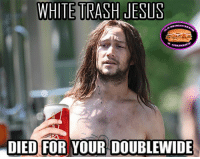 WHITE TRASH JESUS  DIED FOR YOUR DOUBLEMNIDE THOSE SATANIC ATHEISTS BELIEVE THIS IS WHAT CHRISTIANS BELIEVE!  For YOUR information...I have a TRIPLEwide!  ~Pope Dick III
