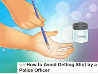 wiki how: White  wikiHow to Avoid Getting Shot by a  Police Officer