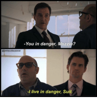 White Collar: @whitecollarplanet  You in danger, Mozzie?  -l live in danger, Suit. White Collar
