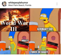 "Memes, Beach, and Florida: whitepeoplehumor  West Palm Beach, Florida  DC  ar  GERMANY!NO  WHAT?  FORCE OFHABIT <p>Invest in WWIII memes! This format also has a lot of untapped potential via /r/MemeEconomy <a href=""https://ift.tt/2H2zILS"">https://ift.tt/2H2zILS</a></p>"