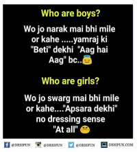"Memes, 🤖, and Mile: Who are boys?  Wojo narak mai bhi mile  or kahe  yamraj ki  ""Betti"" dekhi Aag hai  Aag"" bc..  Who are girls?  Wo jo swarg mai bhi mile  or kahe....""Apsara dekhi""  no dressing sense  ""At all""  @DESIFUN  @DESIFUN  @DESIFUN  DESIFUN COM desifun"