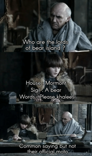 "Poor Jorah 🤣 #GameOfThrones https://t.co/wiHptVcOUj: Who are the lords  of bear island?  House a Mormont  Sigil: A bear  Words :, Please""ķhaleesi  Common saying but no  their official moto Poor Jorah 🤣 #GameOfThrones https://t.co/wiHptVcOUj"