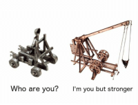 trebuchet > catapult: Who are you?  I'm you but stronger trebuchet > catapult