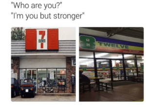 "awesomesthesia:  Woah they're open 8 days a week: ""Who are you?""  ""I'm you but stronger""  TWELVE  ELEVEN  4 HOURS  CONVENENGE STOP awesomesthesia:  Woah they're open 8 days a week"