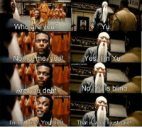 Rush Hour 3: Who are you?  No not me you!  es I'm Yu  No Yu is blind.  Are you deaf?  I'm not  blind You blind That is what just said Rush Hour 3