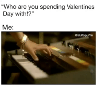 """Valentine's Day, Girl Memes, and Who: """"Who are you spending Valentines  Day with!?""""  Me:  @sluttypuffin Sound on 🔈 @sluttypuffin"""