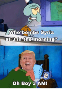 """Memes, Syria, and Boy: Who bombs Syria  at 3 in the morningz  Oh Boy 3 AM! <p>Too early? via /r/memes <a href=""""https://ift.tt/2JILWHg"""">https://ift.tt/2JILWHg</a></p>"""